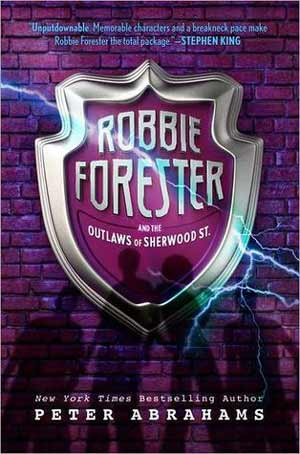 Robbie Forester and the Outlaws of Sherwood St by Peter Abrahams