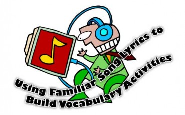 Using Familiar Song Lyrics to Build Vocabulary Activities