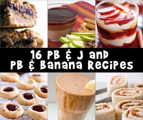 16 PB & J and Peanut Butter & Banana Recipes for Kids