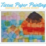 Art History for Kids: Tissue Paper Painting Inspired by Claude Monet