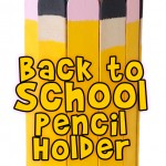 Back to School Craft: Popsicle Stick Pencil Holder