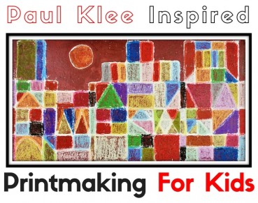 Printmaking For Kids:  Paul Klee Inspired