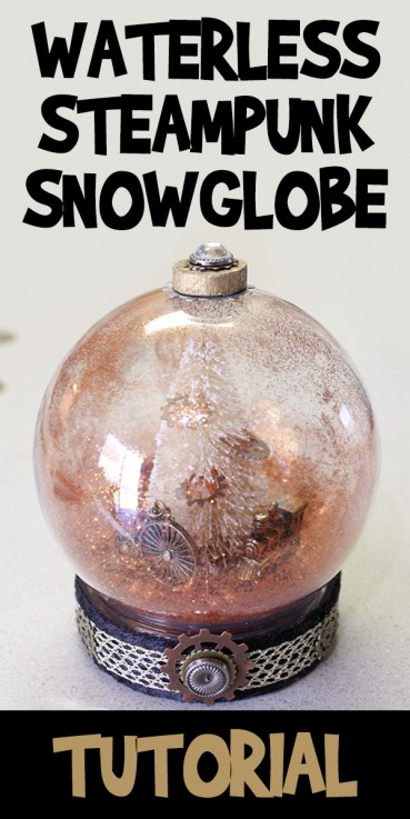 Waterless Steampunk Snow Globe Tutorial