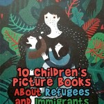 10 Children's Picture Books About Refugees and Immigrants