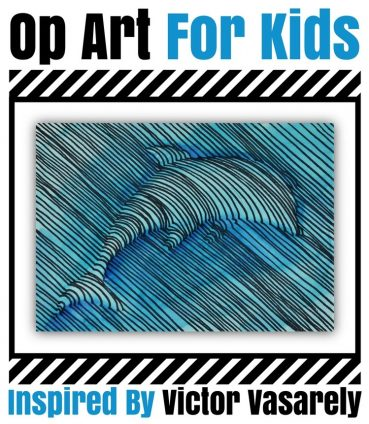 Op Art For Kids: Inspired By Victor Vasarely