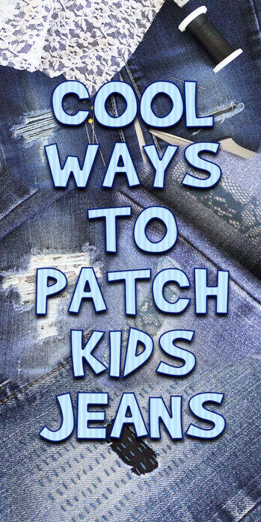 Cool Ways to Patch Kids Jeans
