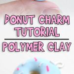 Donut Charm Tutorial | Polymer Clay
