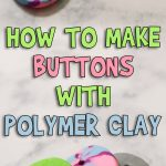 How to Make Buttons With Polymer Clay