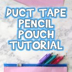 Duct Tape Pencil Pouch Tutorial