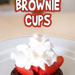 Strawberry Shortcake Brownie Cups