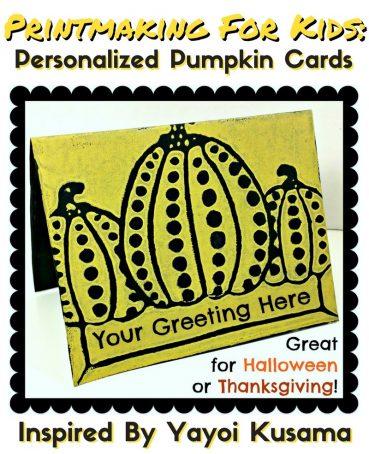 Printmaking For Kids: Personalized Pumpkin Cards Inspired By Yayoi Kusama
