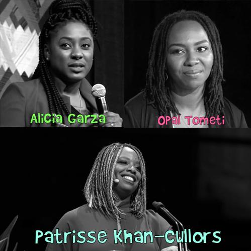 Alicia Garza, Opal Tometi, and Patrisse Khan-Cullors