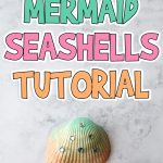 Glittery Mermaid Seashells Tutorial