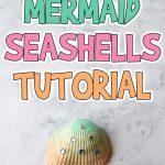 Glittery Mermaid Seashells Tutorial