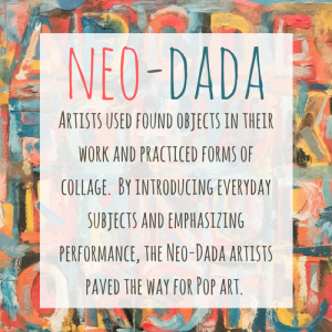 New-Dada Art Definition: Artists used found objects in their work and practiced forms of collage. By introducing everyday subjects and emphasizing performance, the Neo-Dada artists paved the way for Pop Art.