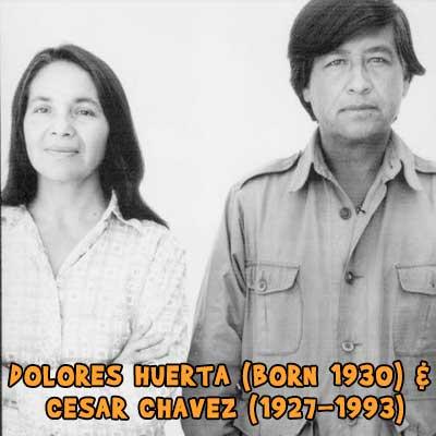 CESAR CHAVEZ (1927-1993) & DOLORES HUERTA (born 1930)
