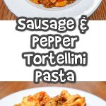 Sausage and Pepper Tortellini Pasta