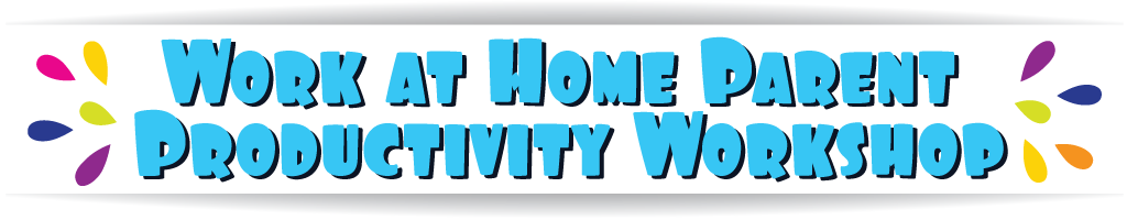 How to Work from Home with Kids Productivity Workshop